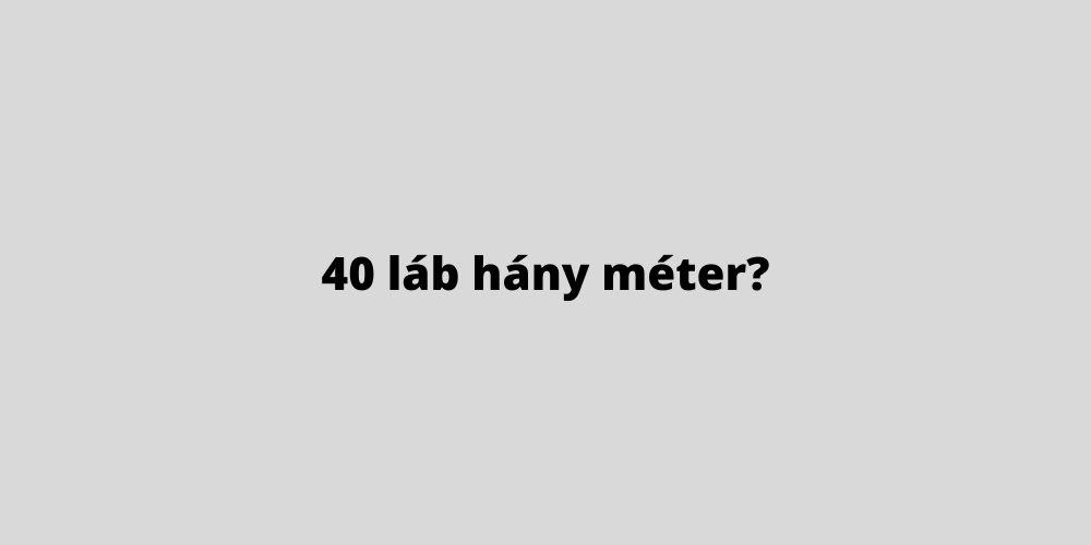 40 láb hány méter