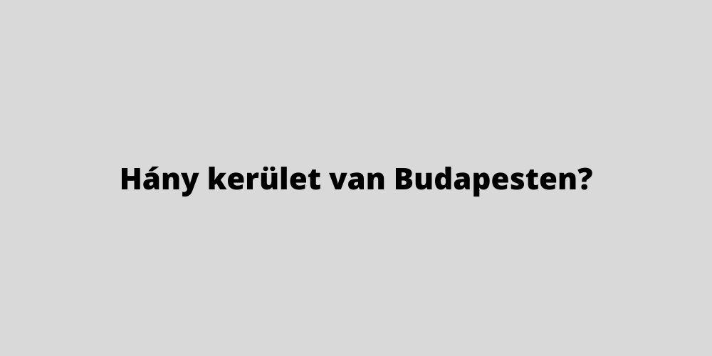 Hány kerület van Budapesten