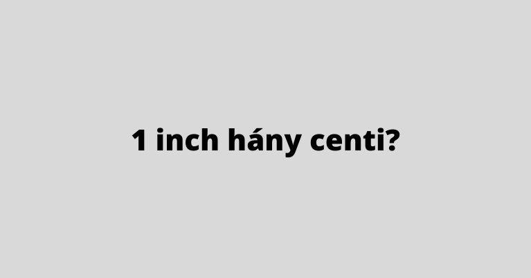1 inch hány centi