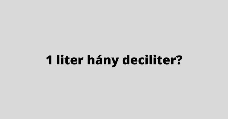 1 liter hány deciliter