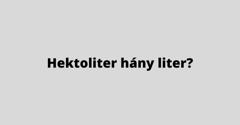 Hektoliter hány liter