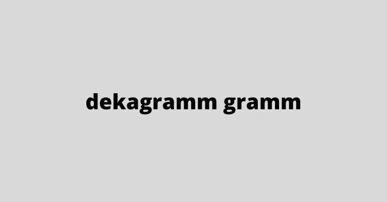 dekagramm gramm